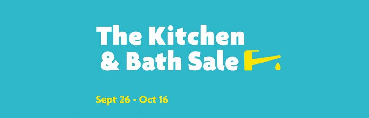 Tap into great savings during the Kitchen and Bath Sale
